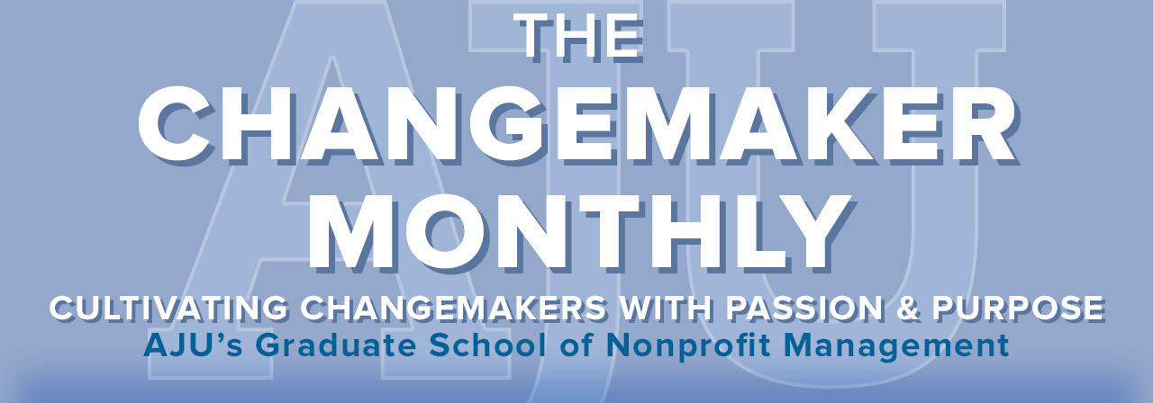 The Changemaker Monthly | Cultivating Changemakers With Passion & Purpose | AJU's Graduate School of Nonprofit Management